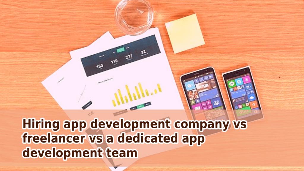 Hiring app development company vs freelancer vs a dedicated app development team