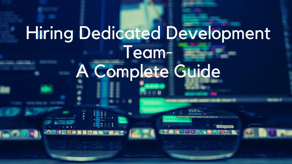 Hiring Dedicated Development Team - A Complete Guide