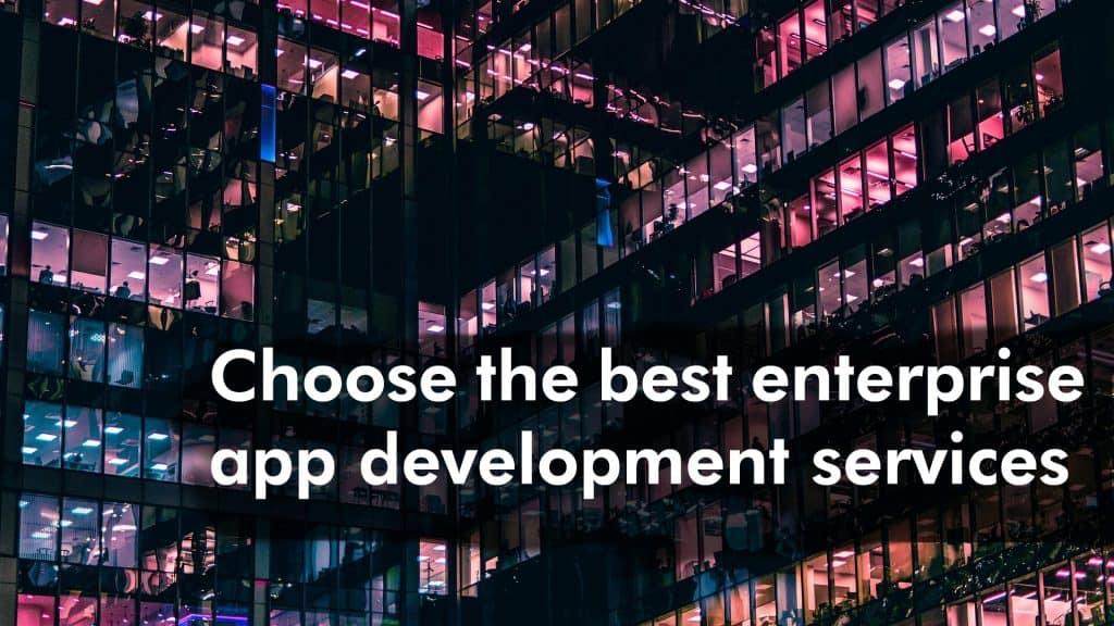 Choose the best enterprise app development services